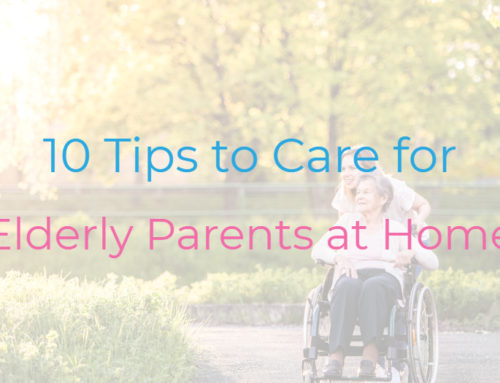 10 Tips to Care for Elderly Parents at Home